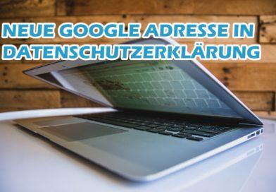 Neue Google Adresse in Datenschutzerklärung durch Privacy Policy Änderung von Google Ireland